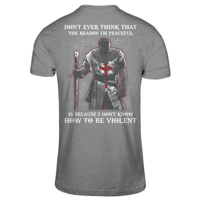 Knight Templar Don't Ever Think That The Reason I'm Peaceful T-Shirt & Hoodie | Teecentury.com