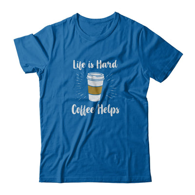 Life Is Hard Coffee Helps T-Shirt & Tank Top | Teecentury.com