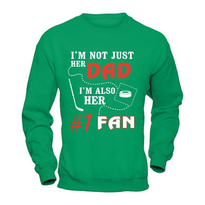 I'm Not Just Her Dad I'm Also Her Fan Hockey Dad T-Shirt & Hoodie | Teecentury.com