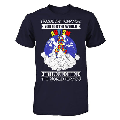 I Would Change The World For You Autism Awareness T-Shirt & Hoodie | Teecentury.com