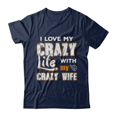 I Love My Crazy Life With My Crazy Wife Husband T-Shirt & Hoodie | Teecentury.com