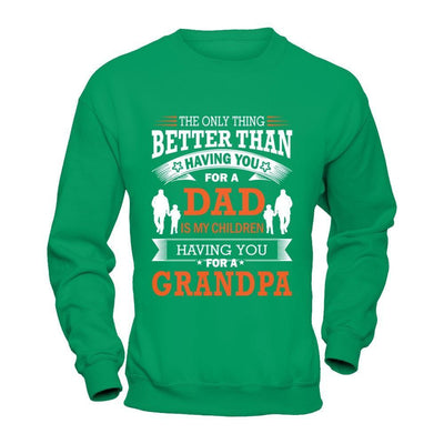 The Only Thing Better Than Having You For A Dad T-Shirt & Hoodie | Teecentury.com