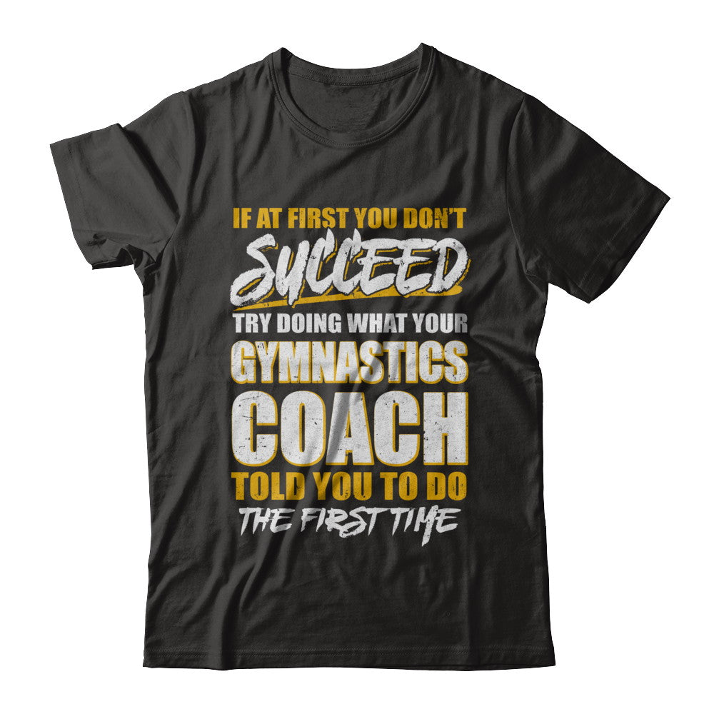 8c8a9cc9 If At First You Don't Succeed Funny Gymnastics Coach T-Shirt & Hoodie