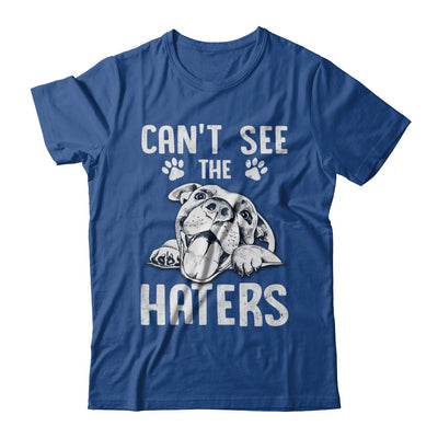 Pitties Dog Can't See The Haters T-Shirt & Hoodie | Teecentury.com