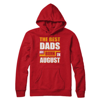 The Best Dads Are Born In August T-Shirt & Hoodie | Teecentury.com