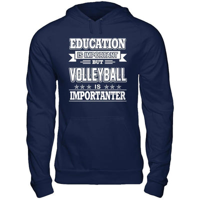 Education Is Important But Volleyball Is Importanter T-Shirt & Hoodie | Teecentury.com