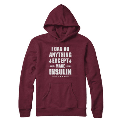 I Can Do Anything Except Make Insulin Diabetic T-Shirt & Hoodie | Teecentury.com