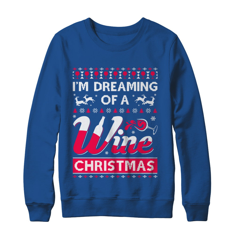 Wine Christmas Sweater.I M Dreaming Of The Wine Christmas Sweater Shirt Sweatshirt