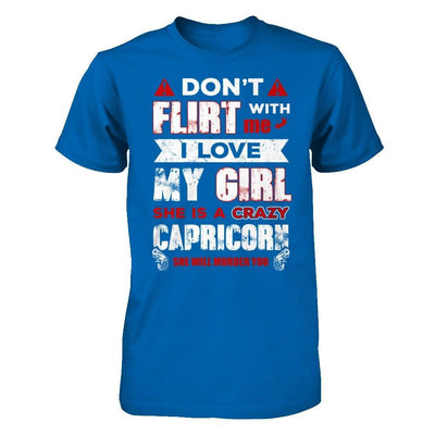 Don't Flirt With Me I Love My Girl She Is A Crazy Capricorn T-Shirt & Hoodie | Teecentury.com