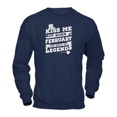 Kiss Me I Was Born In February The Birth Of Legends T-Shirt & Hoodie | Teecentury.com