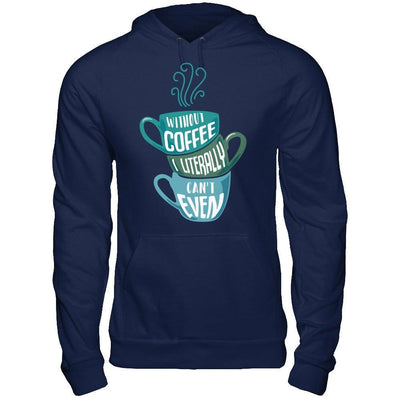 Without Coffee I Literally Can't Even T-Shirt & Hoodie | Teecentury.com