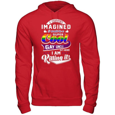 I Never Imagined I Would Be A Super Cool Gay Uncle T-Shirt & Hoodie | Teecentury.com