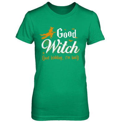 Good Witch Just Kidding I Am Bad T-Shirt & Hoodie | Teecentury.com