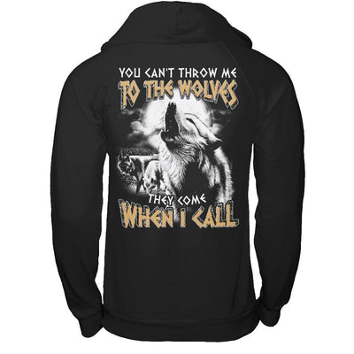 You Can't Throw Me To The Wolves They Come When I Call T-Shirt & Hoodie | Teecentury.com