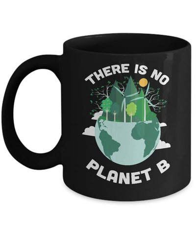 Earth Day 2018 There Is No Planet B Mug Coffee Mug | Teecentury.com