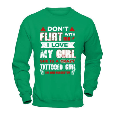 Don't Flirt With Me I Love My Girl She Is A Crazy Tattooed Girl T-Shirt & Hoodie | Teecentury.com