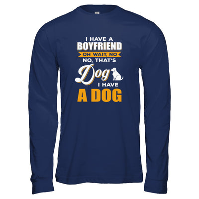 I Have A Boyfriend Oh Wait No No That's Dog I Have A Dog T-Shirt & Tank Top | Teecentury.com