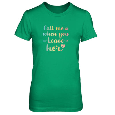 Call Me When You Leave Her T-Shirt & Tank Top | Teecentury.com