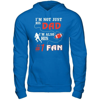 I'm Not Just His Dad I'm Also His Fan Football Dad T-Shirt & Hoodie | Teecentury.com