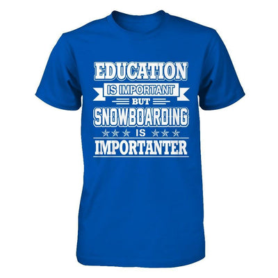 Education Is Important But Snowboarding Is Importanter T-Shirt & Hoodie | Teecentury.com