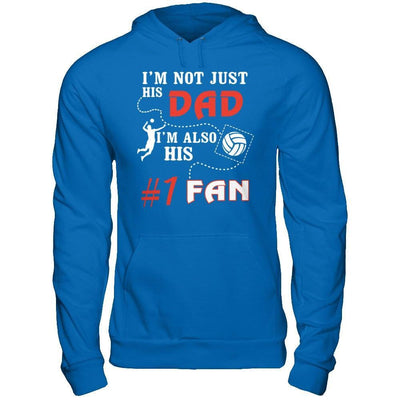 I'm Not Just His Dad I'm Also His Fan Volleyball Dad T-Shirt & Hoodie | Teecentury.com