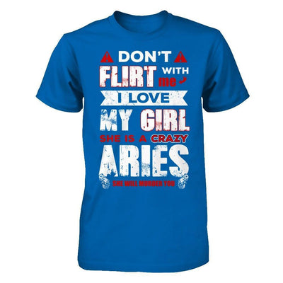 Don't Flirt With Me I Love My Girl She Is A Crazy Aries T-Shirt & Hoodie | Teecentury.com