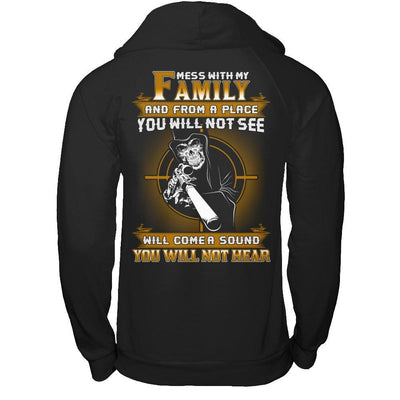 Mess With My Family And From A Place You Will Not See T-Shirt & Hoodie | Teecentury.com