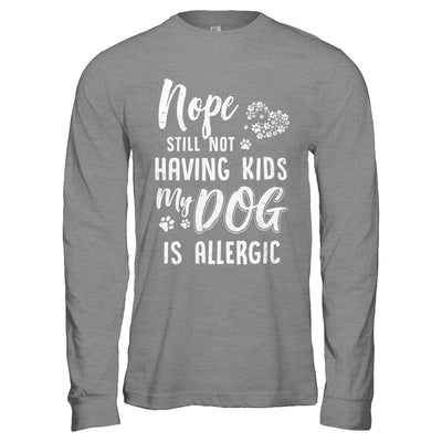 Nope Still Not Having Kids My Cat Is Allergic T-Shirt & Hoodie | Teecentury.com