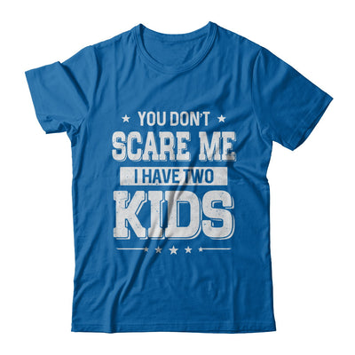 You Don't Scare Me I Have Two Kids Daughter Son Fathers Day T-Shirt & Hoodie | Teecentury.com