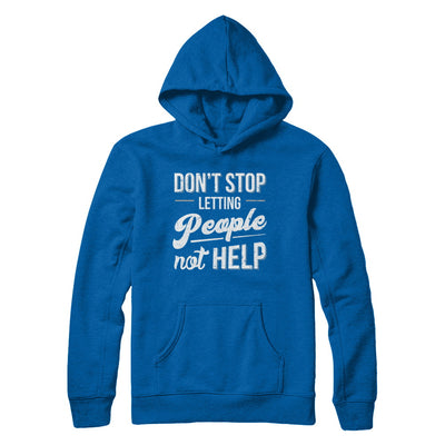 Don't Stop Letting People Not Help T-Shirt & Hoodie | Teecentury.com