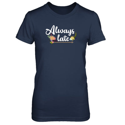 Always Late T-Shirt & Tank Top | Teecentury.com