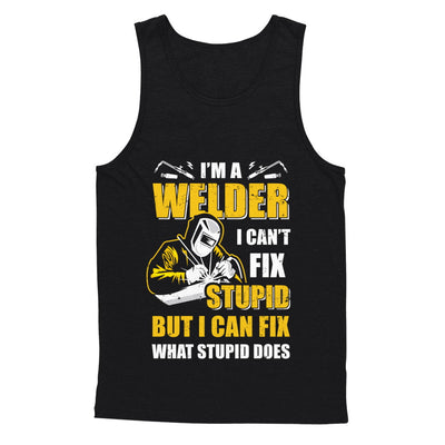 I'm A Welder I Can't Fix Stupid Love Welding T-Shirt & Hoodie | Teecentury.com