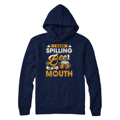 I Keep Spilling Beer In My Mouth T-Shirt & Hoodie | Teecentury.com
