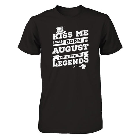 Kiss Me I Was Born In August The Birth Of Legends T-Shirt & Hoodie | Teecentury.com