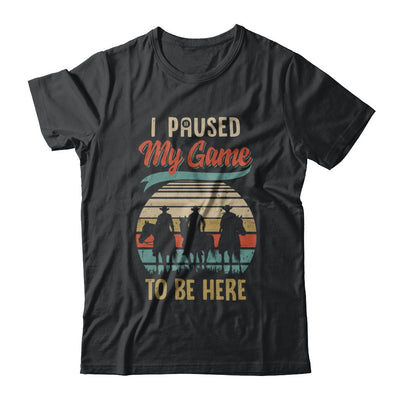 Vintage Cowboy I Paused My Game To Be Here For Gamers T-Shirt & Hoodie | Teecentury.com
