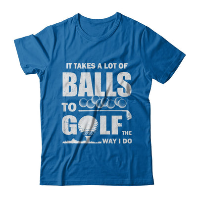 Funny Golf Takes A Lot Of Balls Golfers Gift T-Shirt & Hoodie | Teecentury.com