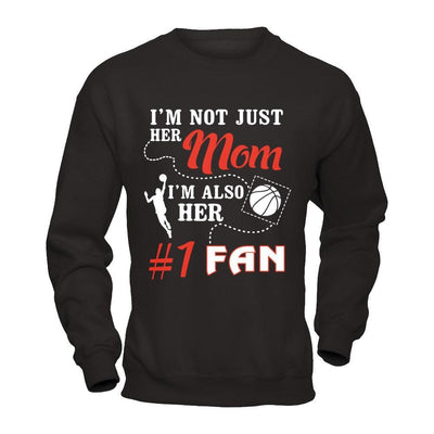 I'm Not Just Her Mom I'm Also Her Fan Basketball Mom T-Shirt & Hoodie | Teecentury.com