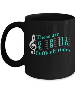 These Are Difficult Times Music Mug Coffee Mug | Teecentury.com