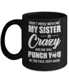 Don't Mess With Me My Sister Is Crazy Gift For Brother Mug Coffee Mug | Teecentury.com