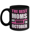 The Best Moms Are Born In October Mug Coffee Mug | Teecentury.com