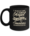 I Asked God For An Angel He Sent Me My Smartass Granddaughter Mug Coffee Mug | Teecentury.com