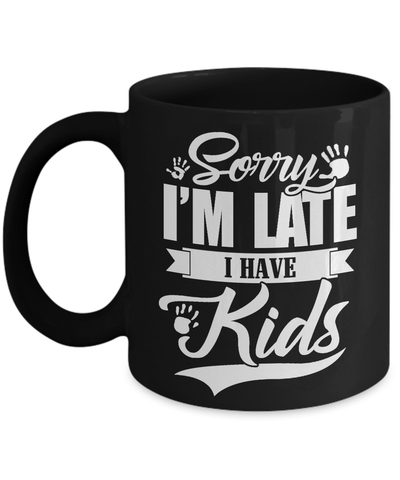 Sorry I'm Late I Have Kids Mug Coffee Mug | Teecentury.com