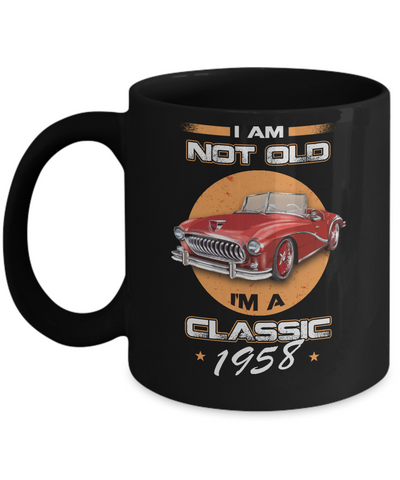 I'm Not Old I'm A Classic 1958 Car Coffee Mug | Teecentury.com