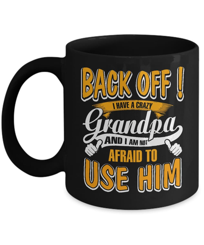 Back Off I Have A Crazy Grandpa And I Am Not Afraid To Use Him Mug Coffee Mug | Teecentury.com