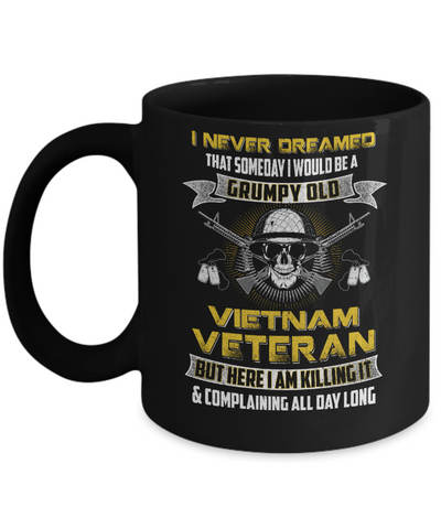 I Never Dreamed I Would Be A Grumpy Old Viet Nam Veteran Mug Coffee Mug | Teecentury.com