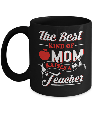 The Best Kind Of Mom Raises A Teacher Mug Coffee Mug | Teecentury.com