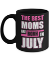 The Best Moms Are Born In July Mug Coffee Mug | Teecentury.com