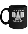 I'm A Good Dad I Just Cuss A Lot Fathers Day Mug Coffee Mug | Teecentury.com