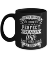 I Never Dreamed I'd Grow Up To Be A Perfect Freakin' Wife Mug Coffee Mug | Teecentury.com