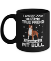 I Asked God For A True Friend So Sent Me Pitbull Dog Mug Coffee Mug | Teecentury.com